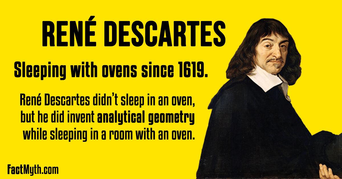 Did René Descartes Sleep in an Oven?
