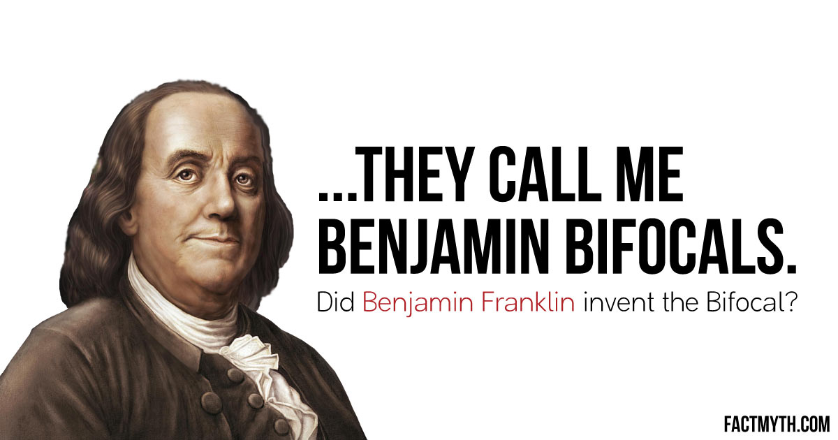 Did Benjamin Franklin Invent Bifocals?