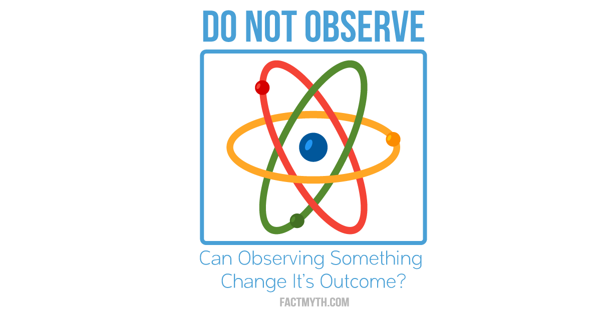 Observation affects outcome