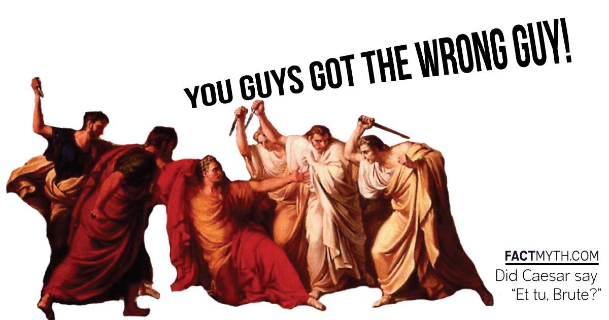"""Did Caesar say """"Et tu, Brute?"""""""