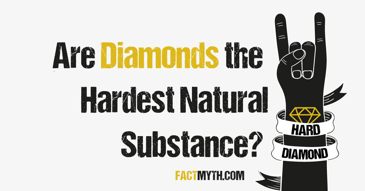 Is Diamond the Hardest Natural Substance?