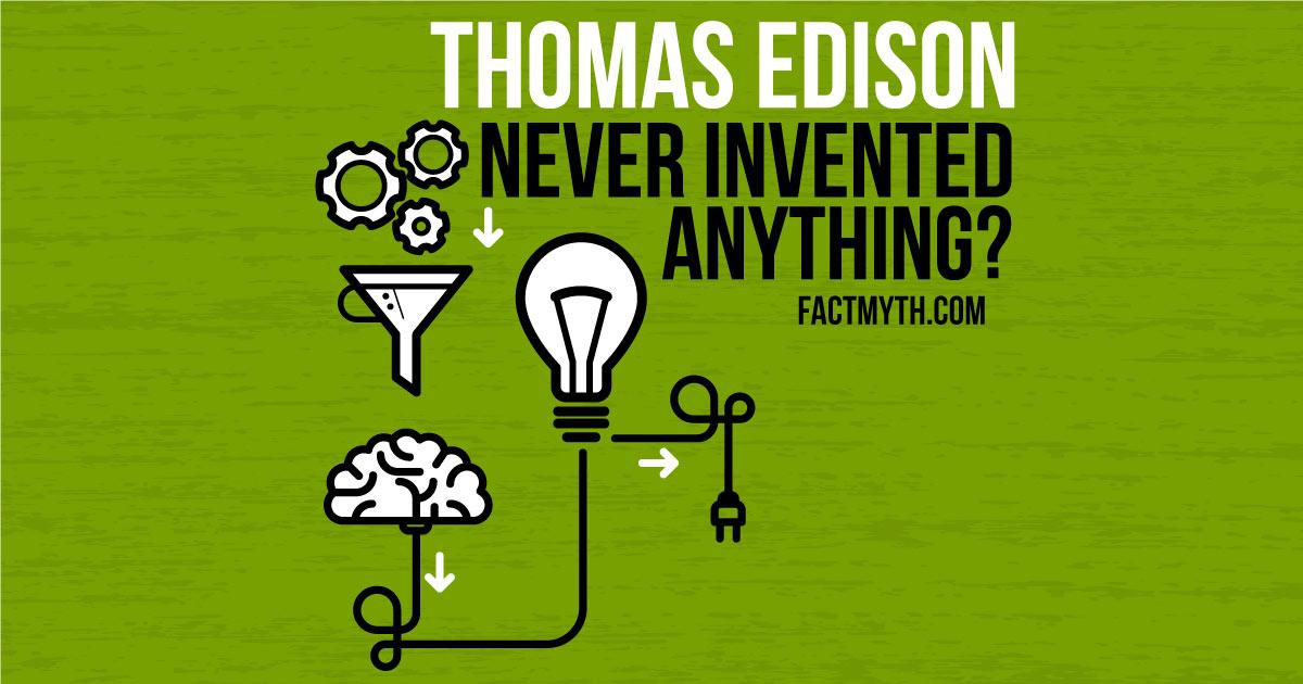 Did Thomas Edison Invent Anything?