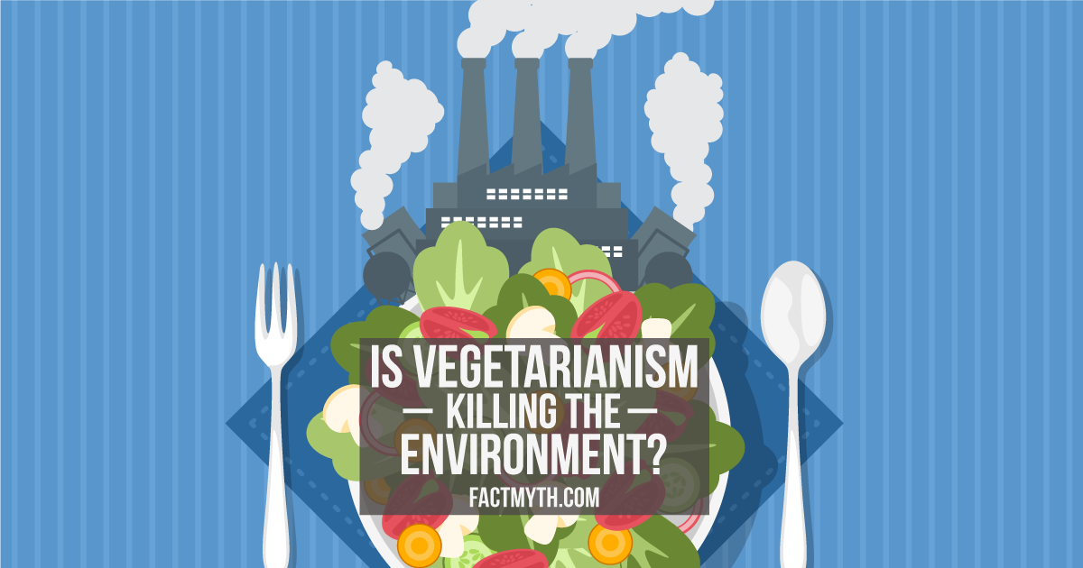 Is Vegetarianism Worse For the Environment than Eating Meat?