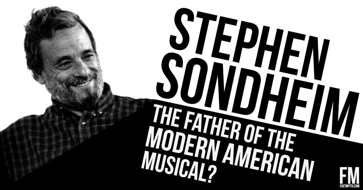 Stephen Sondheim is the Father of the Modern American Musical