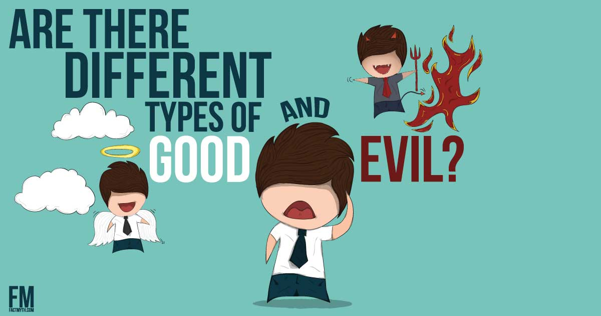 There are Different Types of Good and Evil