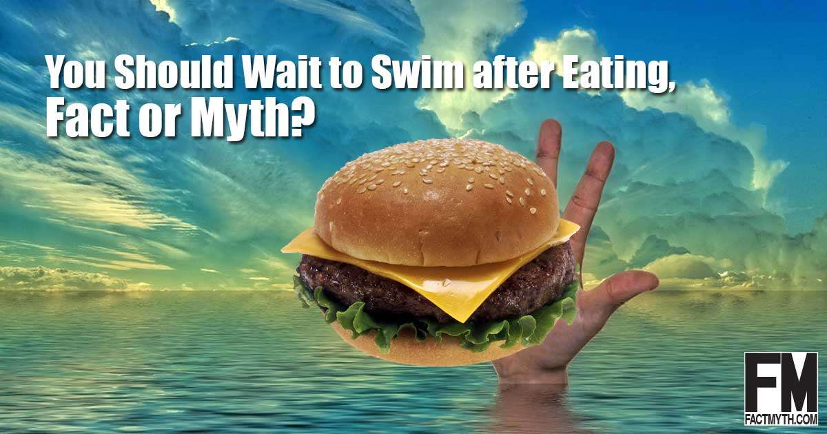 You should wait to swim after eating.